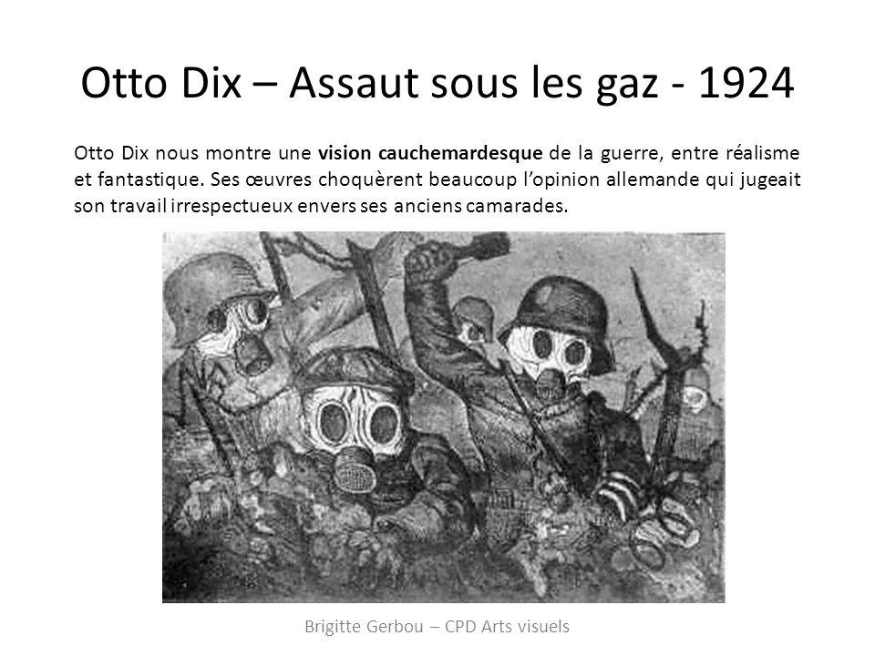 Otto Dix – Assaut sous les gaz - 1924 Otto Dix nous montre une vision cauchemardesque de la guerre, entre réalisme et fantastique.