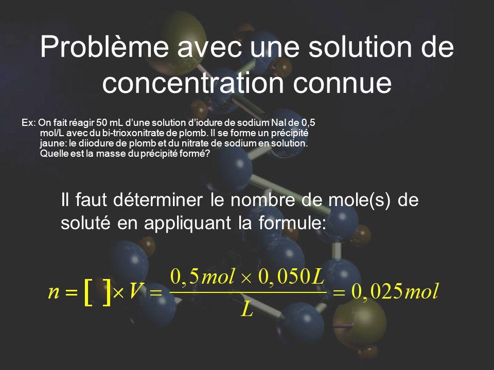 Problème avec une solution de concentration connue Ex: On fait réagir 50 mL dune solution diodure de sodium NaI de 0,5 mol/L avec du bi-trioxonitrate