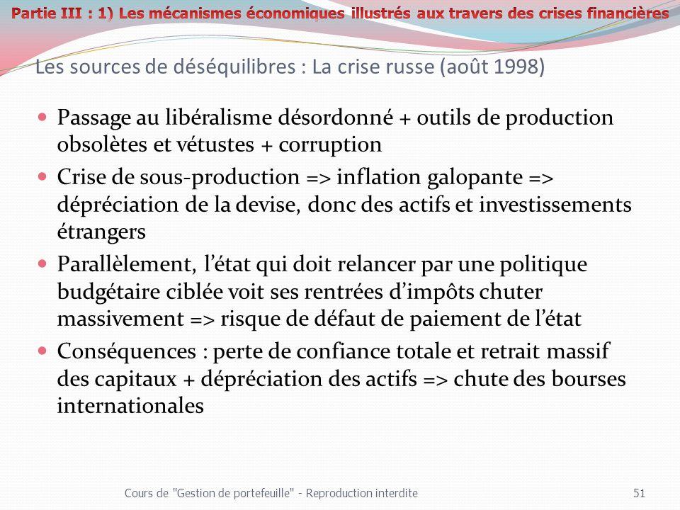 Les sources de déséquilibres : La crise russe (août 1998) Passage au libéralisme désordonné + outils de production obsolètes et vétustes + corruption