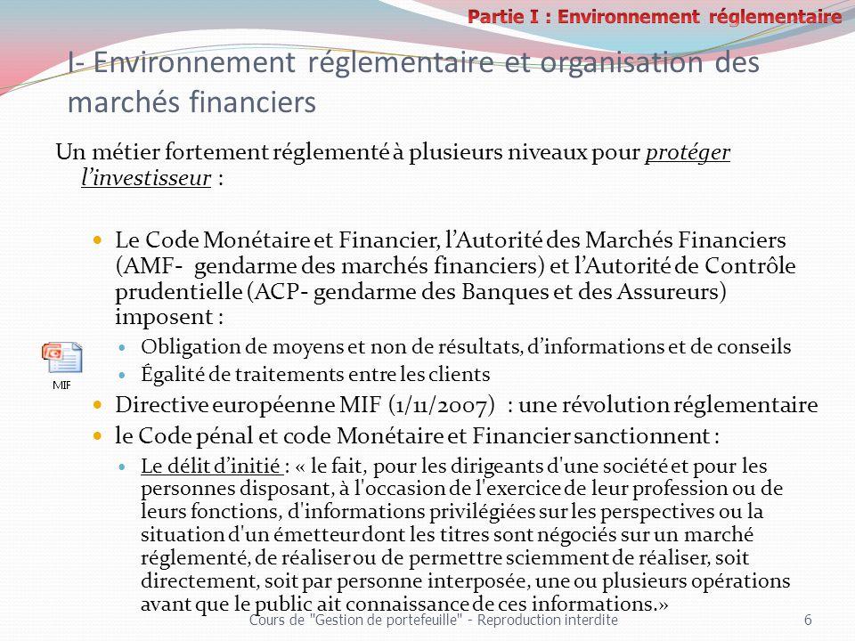 I- Environnement réglementaire et organisation des marchés financiers Un métier fortement réglementé à plusieurs niveaux pour protéger linvestisseur :