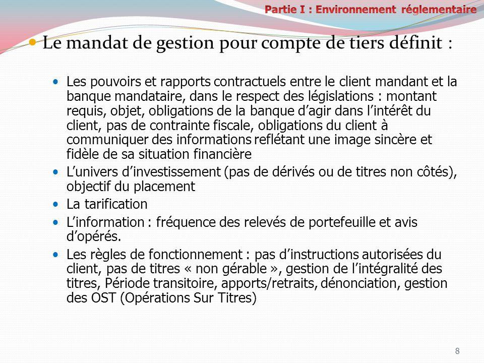8 Le mandat de gestion pour compte de tiers définit : Les pouvoirs et rapports contractuels entre le client mandant et la banque mandataire, dans le r