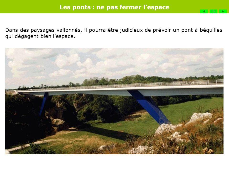 Dans des paysages vallonnés, il pourra être judicieux de prévoir un pont à béquilles qui dégagent bien lespace. Les ponts : ne pas fermer lespace FIN