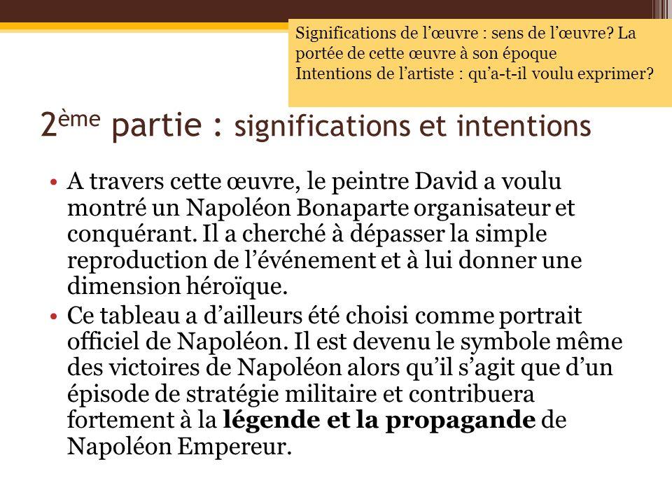 2 ème partie : significations et intentions A travers cette œuvre, le peintre David a voulu montré un Napoléon Bonaparte organisateur et conquérant. I