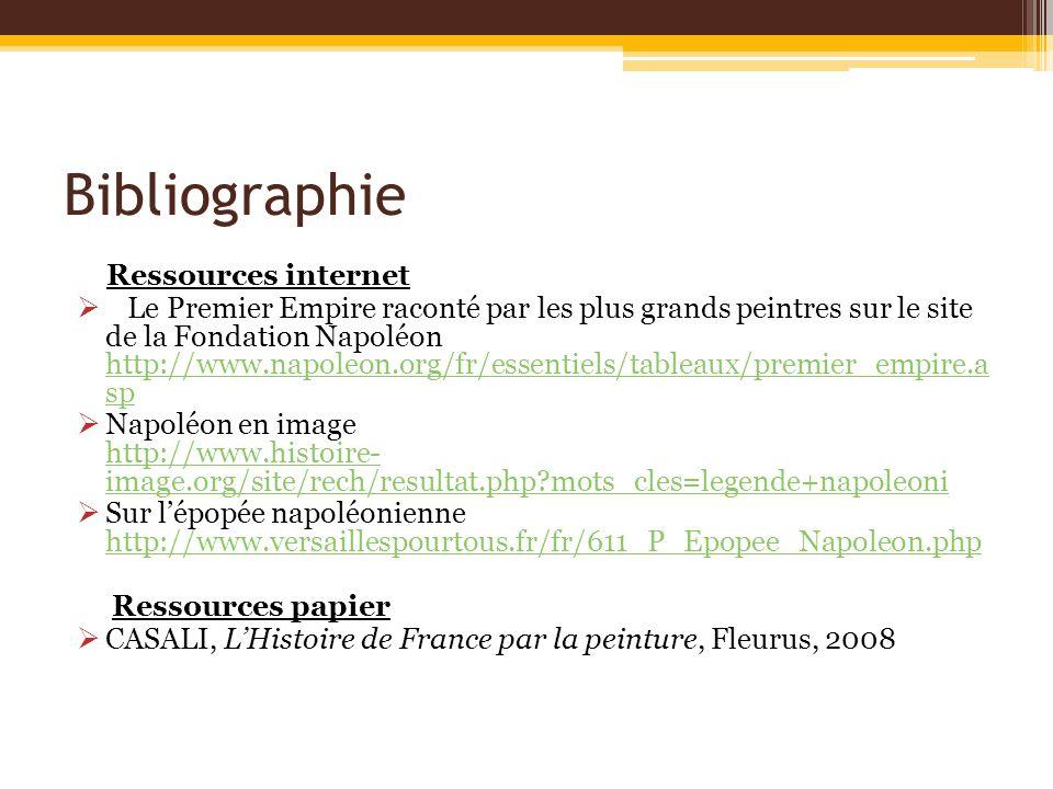Bibliographie Ressources internet Le Premier Empire raconté par les plus grands peintres sur le site de la Fondation Napoléon http://www.napoleon.org/