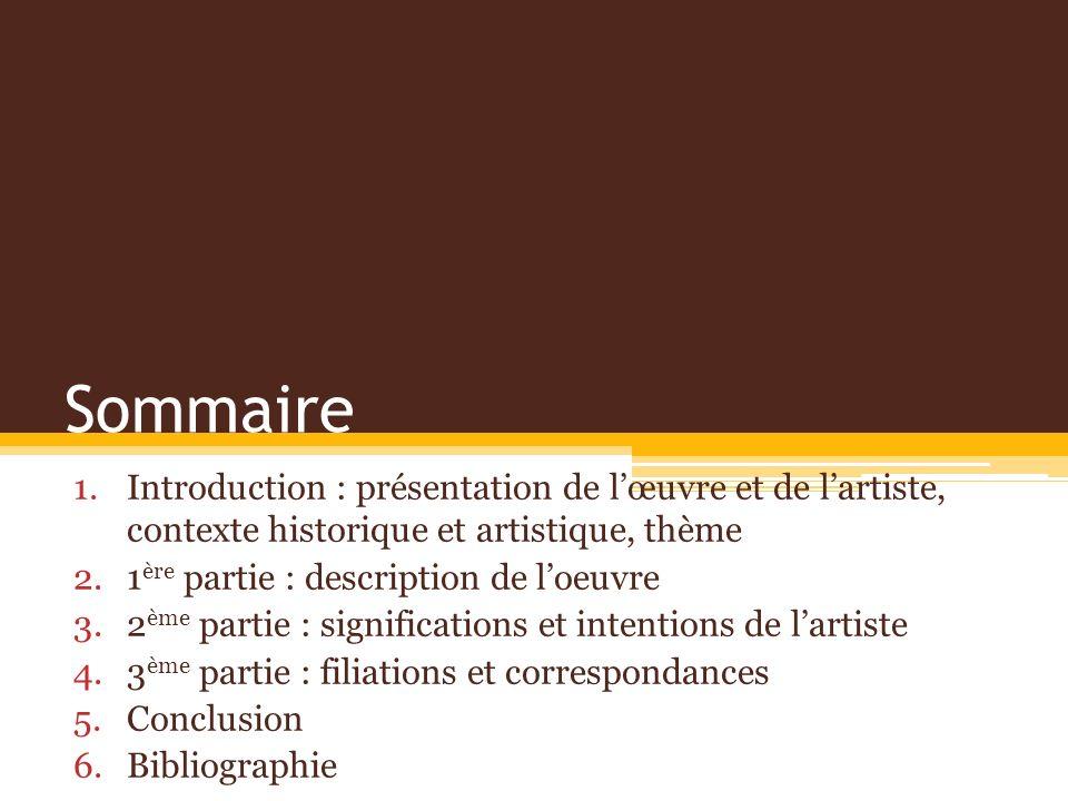 Sommaire 1.Introduction : présentation de lœuvre et de lartiste, contexte historique et artistique, thème 2.1 ère partie : description de loeuvre 3.2