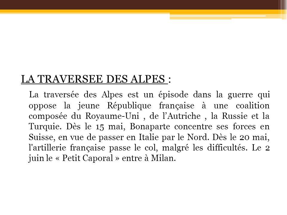 LA TRAVERSEE DES ALPES : La traversée des Alpes est un épisode dans la guerre qui oppose la jeune République française à une coalition composée du Roy