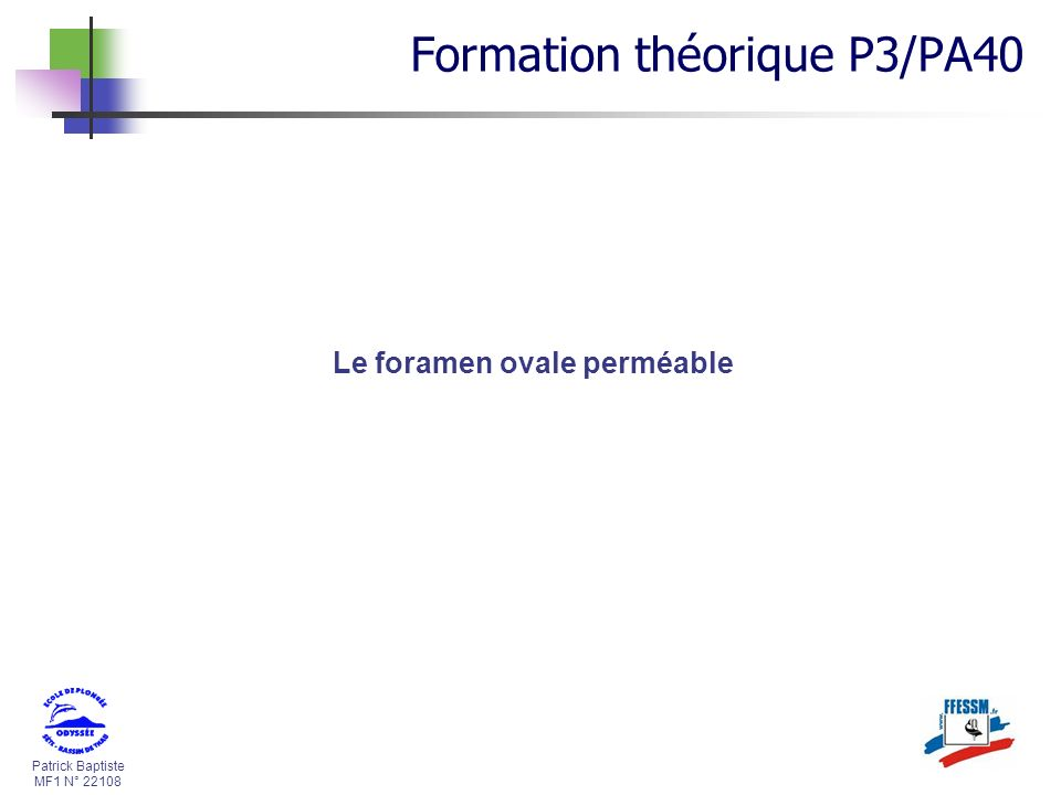 Patrick Baptiste MF1 N° 22108 Le foramen ovale perméable Formation théorique P3/PA40