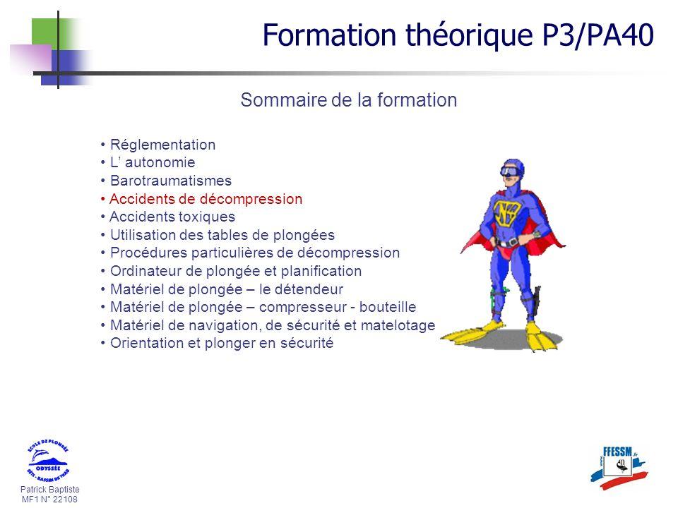 Patrick Baptiste MF1 N° 22108 Sommaire de la formation Réglementation L autonomie Barotraumatismes Accidents de décompression Accidents toxiques Utili