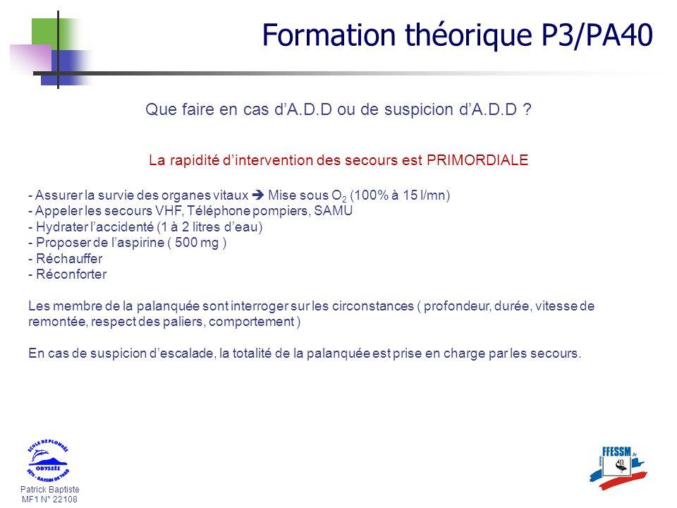 Patrick Baptiste MF1 N° 22108 Que faire en cas dA.D.D ou de suspicion dA.D.D ? La rapidité dintervention des secours est PRIMORDIALE - Assurer la surv