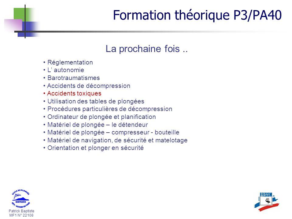 Patrick Baptiste MF1 N° 22108 La prochaine fois.. Réglementation L autonomie Barotraumatismes Accidents de décompression Accidents toxiques Utilisatio