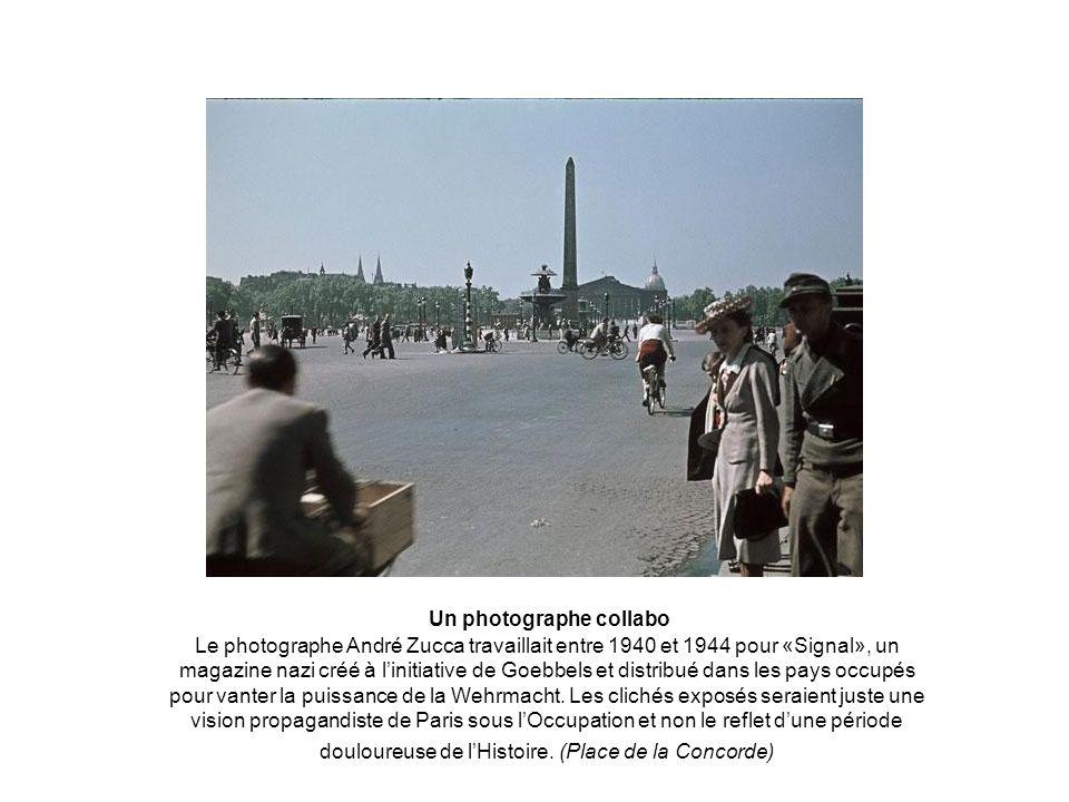 Un photographe collabo Le photographe André Zucca travaillait entre 1940 et 1944 pour «Signal», un magazine nazi créé à linitiative de Goebbels et distribué dans les pays occupés pour vanter la puissance de la Wehrmacht.