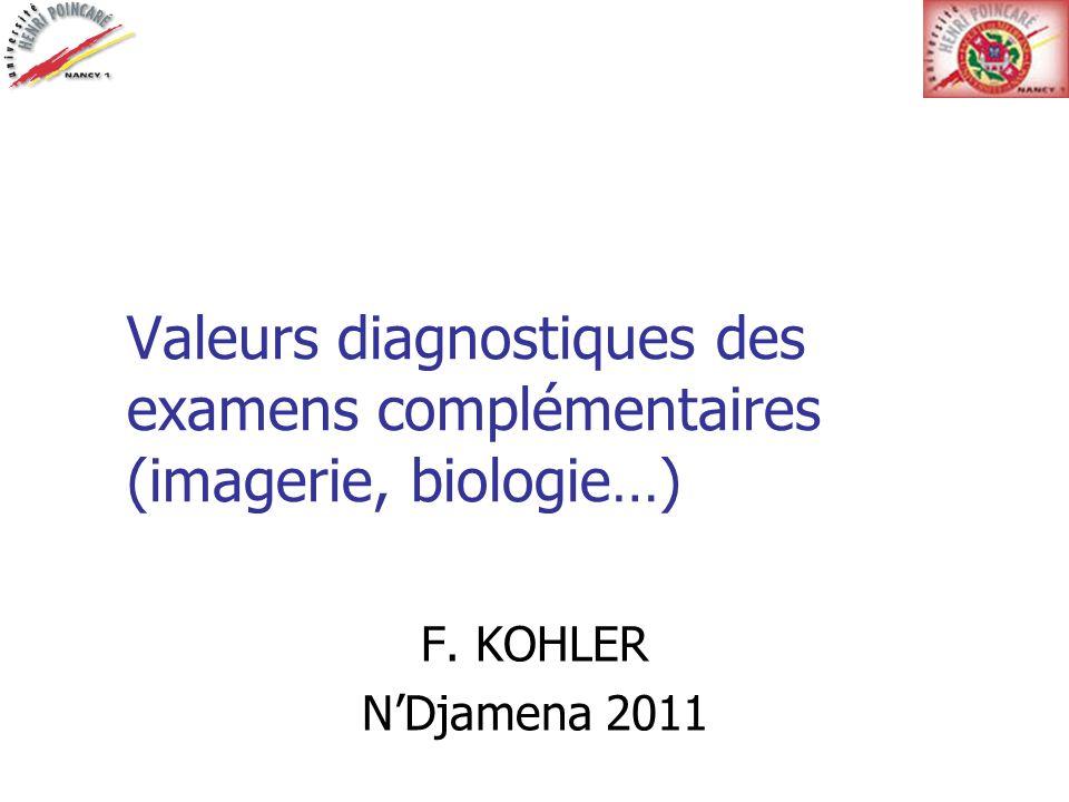 Valeurs diagnostiques des examens complémentaires (imagerie, biologie…) F. KOHLER NDjamena 2011