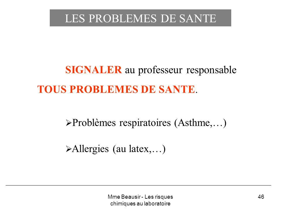 46 LES PROBLEMES DE SANTE SIGNALER au professeur responsable TOUS PROBLEMES DE SANTE. Problèmes respiratoires (Asthme,…) Allergies (au latex,…) Mme Be