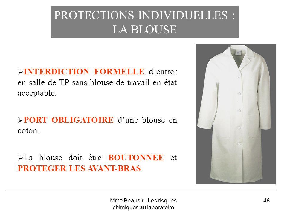 48 PROTECTIONS INDIVIDUELLES : LA BLOUSE INTERDICTION FORMELLE dentrer en salle de TP sans blouse de travail en état acceptable. PORT OBLIGATOIRE dune