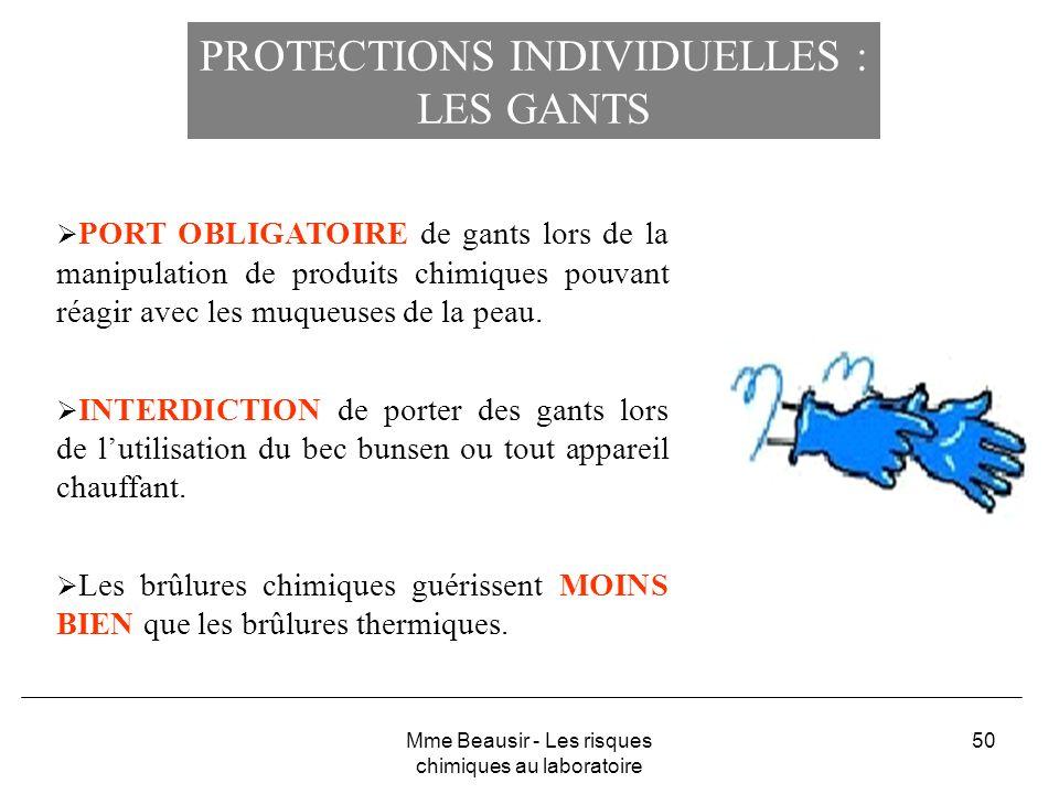 50 PROTECTIONS INDIVIDUELLES : LES GANTS PORT OBLIGATOIRE de gants lors de la manipulation de produits chimiques pouvant réagir avec les muqueuses de
