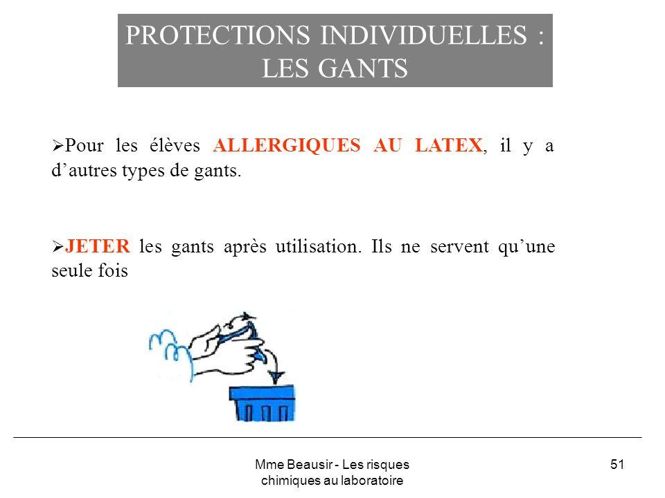 51 PROTECTIONS INDIVIDUELLES : LES GANTS Pour les élèves ALLERGIQUES AU LATEX, il y a dautres types de gants. JETER les gants après utilisation. Ils n