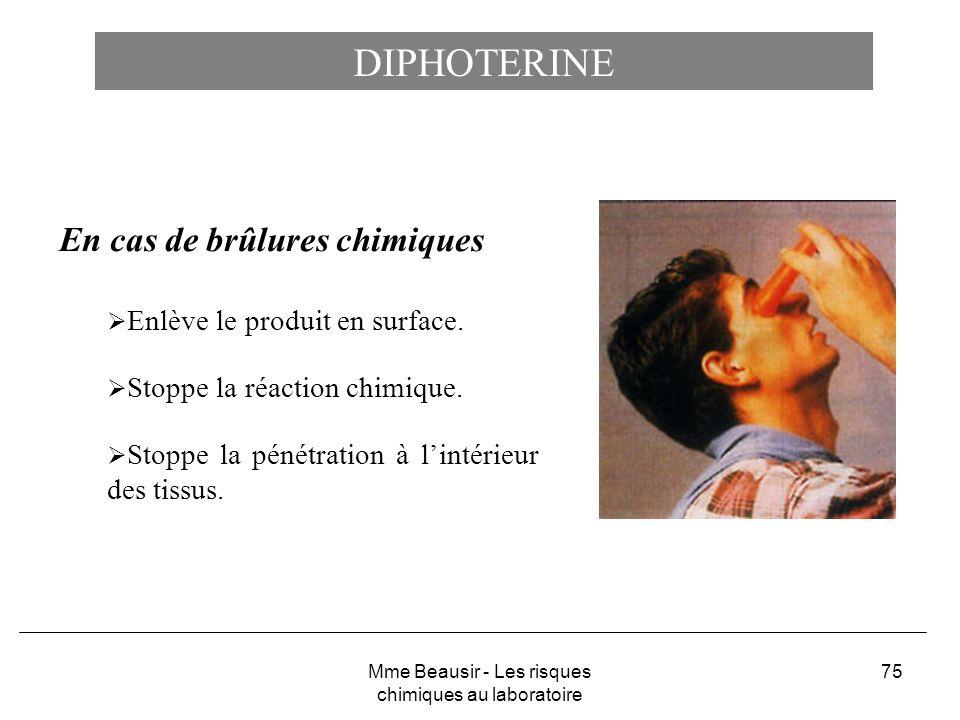 75 DIPHOTERINE En cas de brûlures chimiques Enlève le produit en surface. Stoppe la réaction chimique. Stoppe la pénétration à lintérieur des tissus.