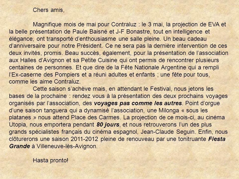 Chers amis, Magnifique mois de mai pour Contraluz : le 3 mai, la projection de EVA et la belle présentation de Paule Baisné et J-F Bonastre, tout en intelligence et élégance, ont transporté denthousiasme une salle pleine.