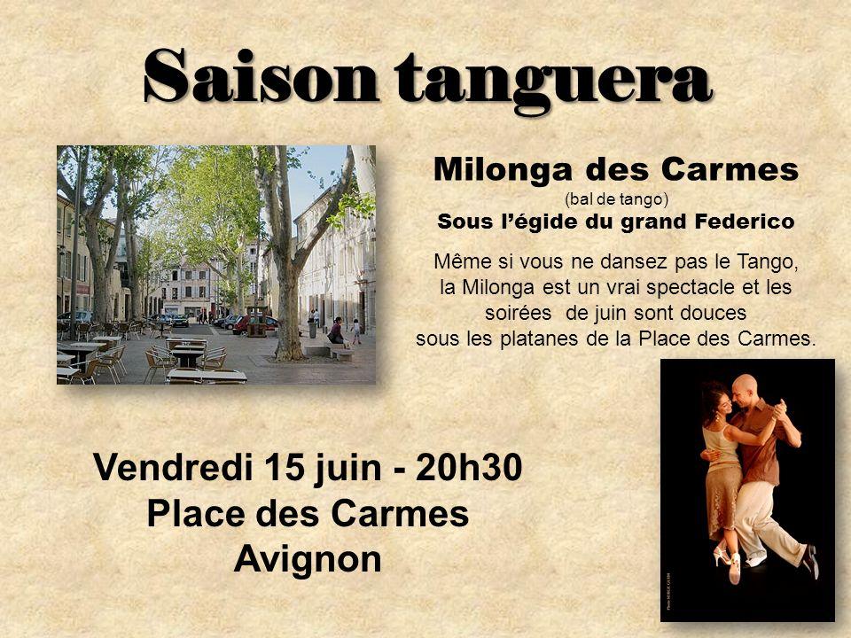 Saison tanguera Milonga des Carmes (bal de tango) Sous légide du grand Federico Même si vous ne dansez pas le Tango, la Milonga est un vrai spectacle et les soirées de juin sont douces sous les platanes de la Place des Carmes.