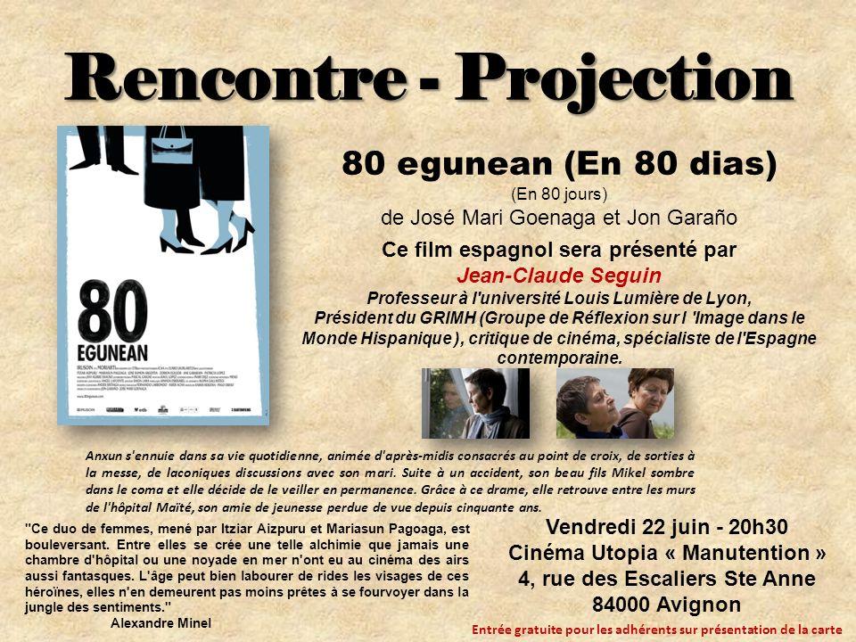 Rencontre - Projection 80 egunean (En 80 dias) (En 80 jours) de José Mari Goenaga et Jon Garaño Ce film espagnol sera présenté par Jean-Claude Seguin Professeur à l université Louis Lumière de Lyon, Président du GRIMH (Groupe de Réflexion sur l Image dans le Monde Hispanique ), critique de cinéma, spécialiste de l Espagne contemporaine.