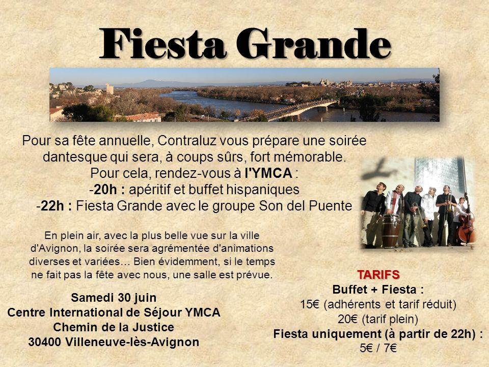 Fiesta Grande Samedi 30 juin Centre International de Séjour YMCA Chemin de la Justice 30400 Villeneuve-lès-Avignon Pour sa fête annuelle, Contraluz vous prépare une soirée dantesque qui sera, à coups sûrs, fort mémorable.