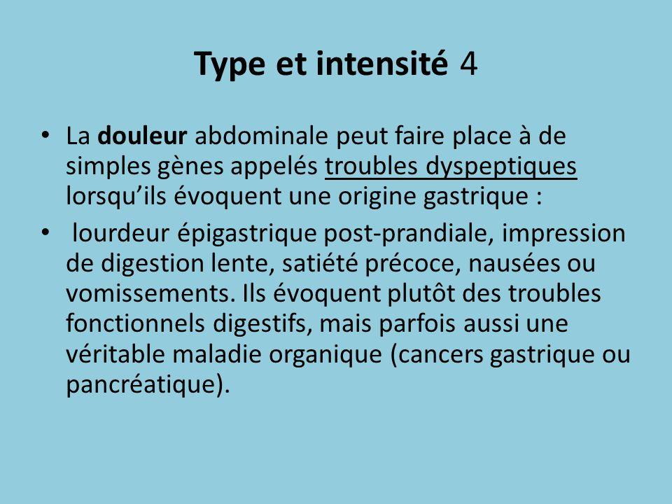 Type et intensité 4 La douleur abdominale peut faire place à de simples gènes appelés troubles dyspeptiques lorsquils évoquent une origine gastrique :