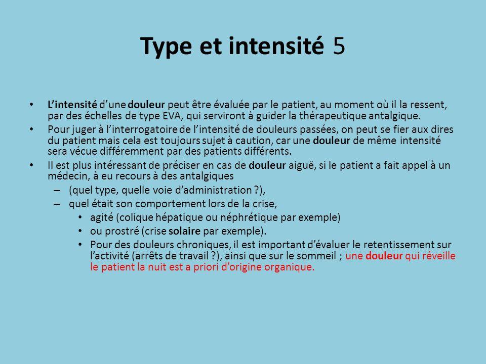 Type et intensité 5 Lintensité dune douleur peut être évaluée par le patient, au moment où il la ressent, par des échelles de type EVA, qui serviront