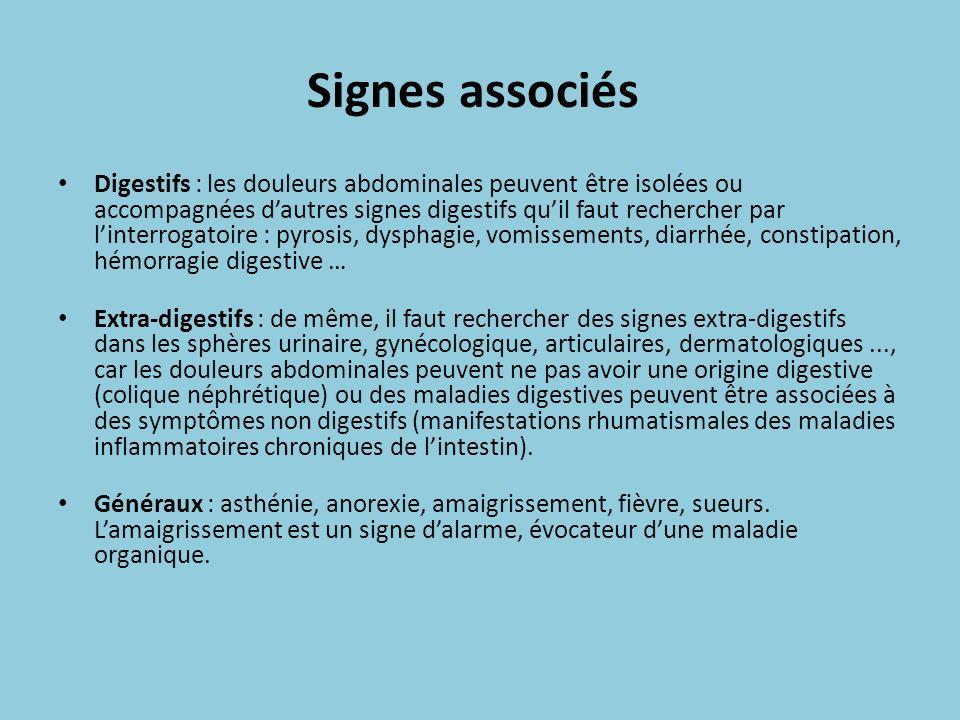 Signes associés Digestifs : les douleurs abdominales peuvent être isolées ou accompagnées dautres signes digestifs quil faut rechercher par linterroga