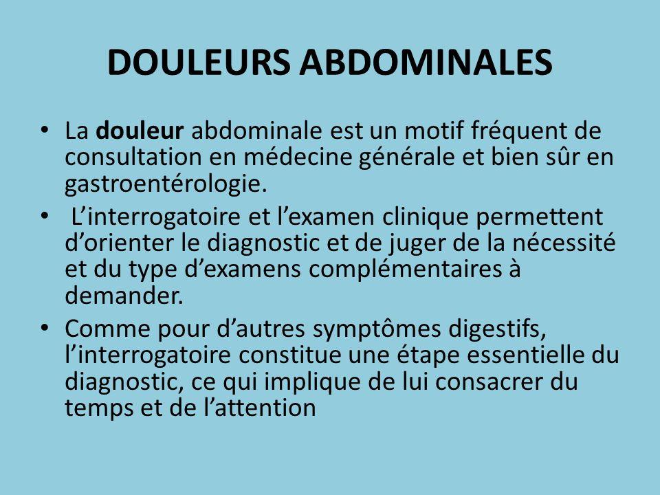 DOULEURS ABDOMINALES La douleur abdominale est un motif fréquent de consultation en médecine générale et bien sûr en gastroentérologie. Linterrogatoir