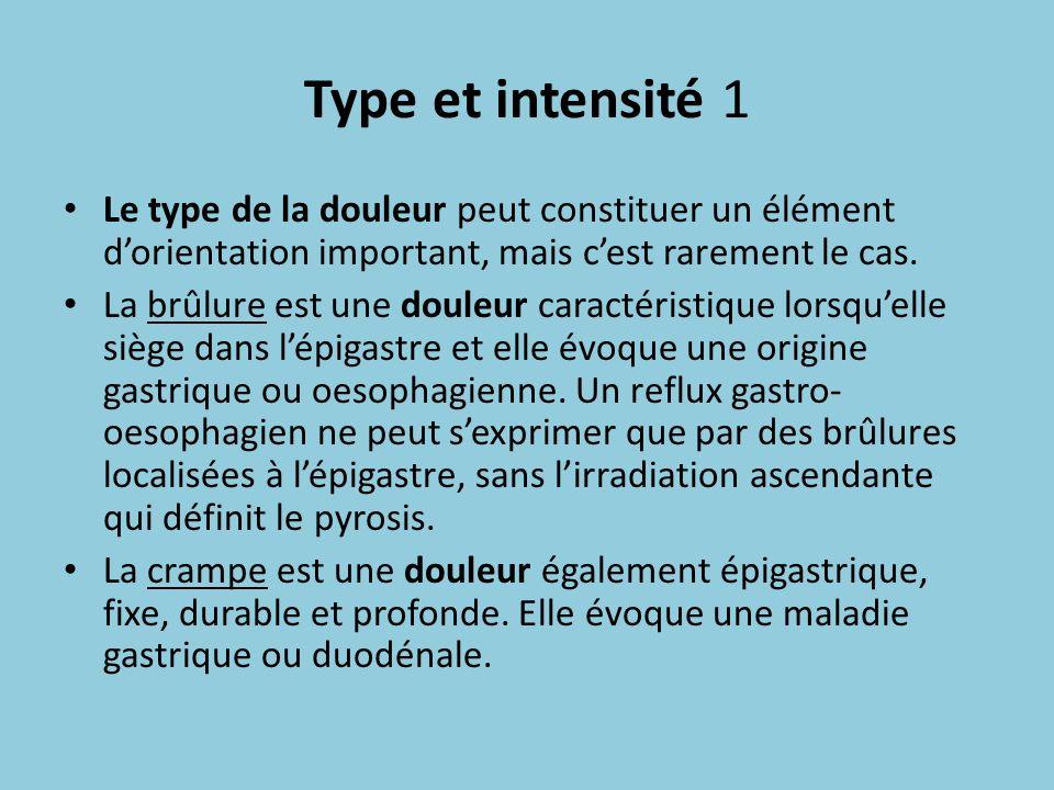 Type et intensité 1 Le type de la douleur peut constituer un élément dorientation important, mais cest rarement le cas. La brûlure est une douleur car