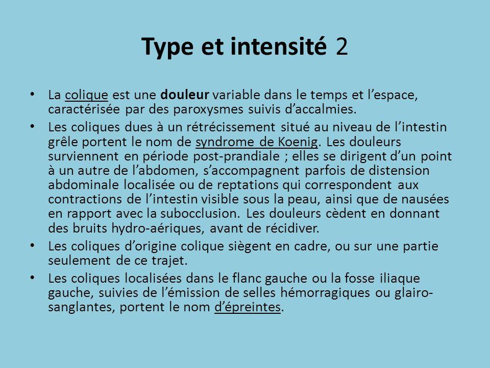 Type et intensité 2 La colique est une douleur variable dans le temps et lespace, caractérisée par des paroxysmes suivis daccalmies. Les coliques dues