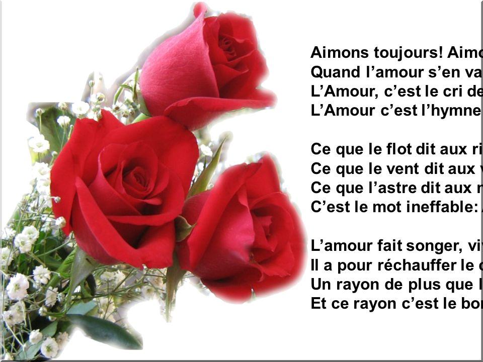 Conserve en ton cœur, sans rien craindre, Dusses-tu pleurer et souffrir, La flamme qui ne peut séteindre Et la fleur qui ne peut mourir!!!.