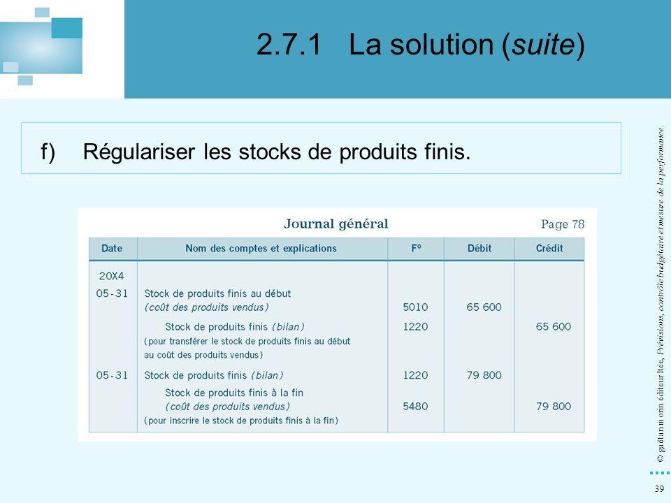 39 © gaëtan morin éditeur ltée, Prévisions, contrôle budgétaire et mesure de la performance. f)Régulariser les stocks de produits finis. 2.7.1La solut