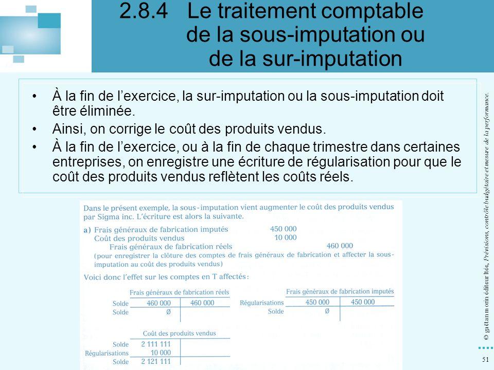 51 © gaëtan morin éditeur ltée, Prévisions, contrôle budgétaire et mesure de la performance. À la fin de lexercice, la sur-imputation ou la sous-imput