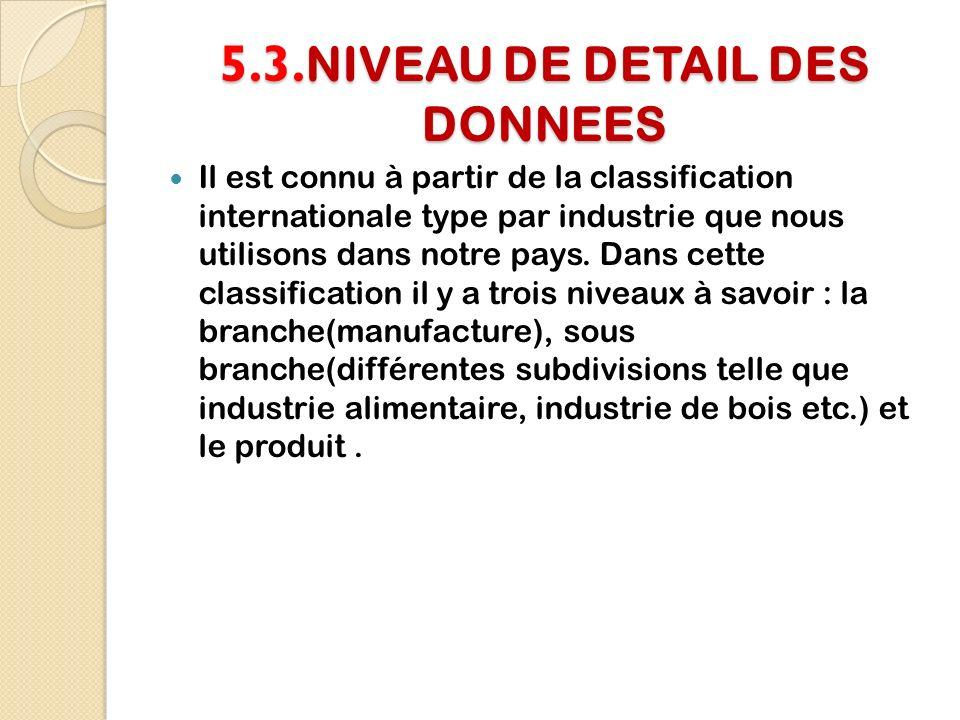 5.3. NIVEAU DE DETAIL DES DONNEES Il est connu à partir de la classification internationale type par industrie que nous utilisons dans notre pays. Dan