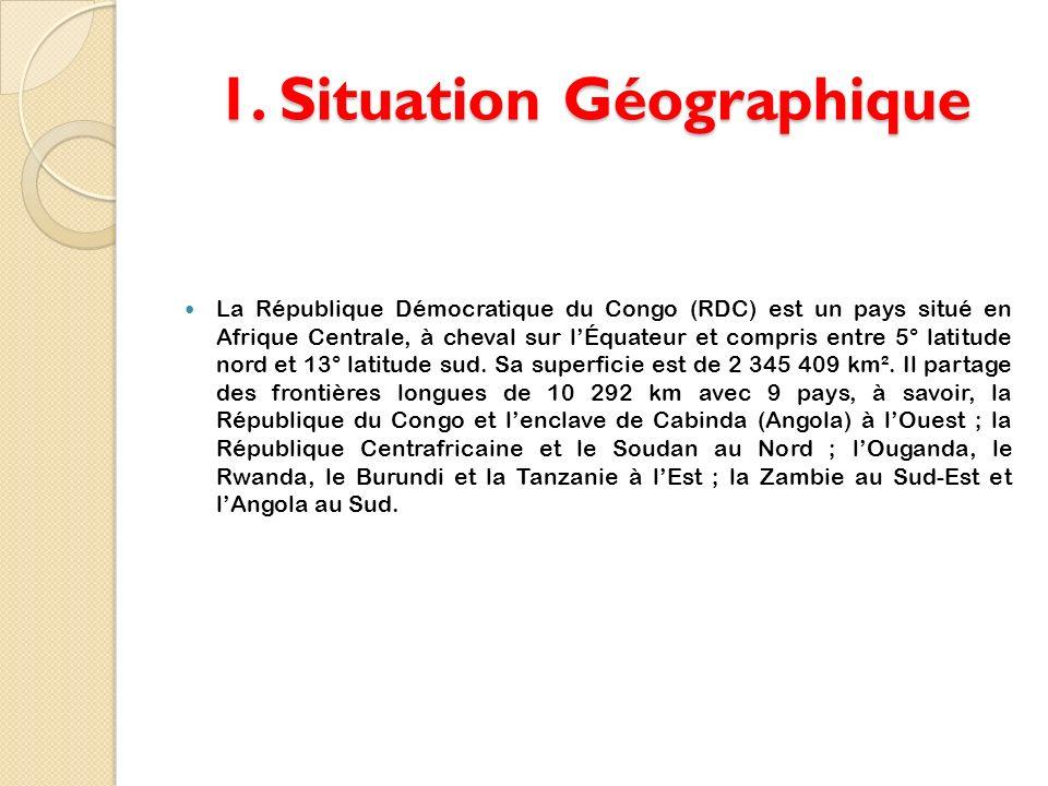 1. Situation Géographique La République Démocratique du Congo (RDC) est un pays situé en Afrique Centrale, à cheval sur lÉquateur et compris entre 5°