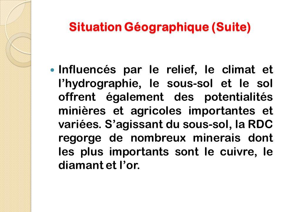 Situation Géographique (Suite) Influencés par le relief, le climat et lhydrographie, le sous-sol et le sol offrent également des potentialités minières et agricoles importantes et variées.