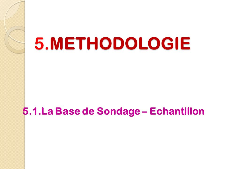 5.METHODOLOGIE 5.1.La Base de Sondage – Echantillon