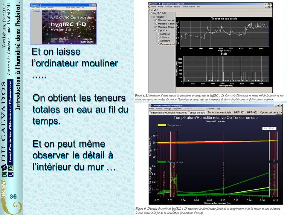 Yves Lehuen, formateur. Assemblée Générale, Lundi 16 Mai 2011 Introduction à lhumidité dans lhabitat. 36 Et on laisse lordinateur mouliner ….. On obti