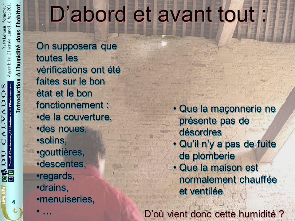 Yves Lehuen, formateur. Assemblée Générale, Lundi 16 Mai 2011 Introduction à lhumidité dans lhabitat. 4 On supposera que toutes les vérifications ont