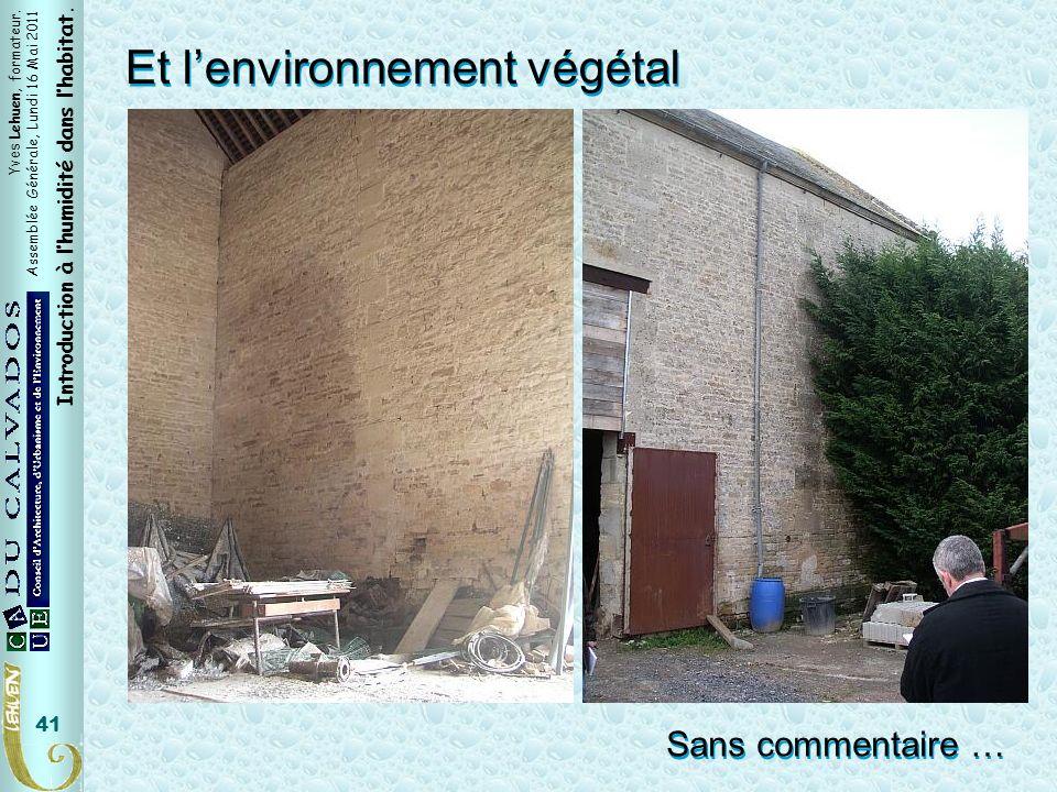 Yves Lehuen, formateur. Assemblée Générale, Lundi 16 Mai 2011 Introduction à lhumidité dans lhabitat. 41 Et lenvironnement végétal Sans commentaire …