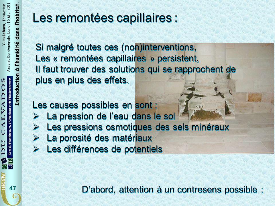 Yves Lehuen, formateur. Assemblée Générale, Lundi 16 Mai 2011 Introduction à lhumidité dans lhabitat. 47 Les remontées capillaires : Si malgré toutes