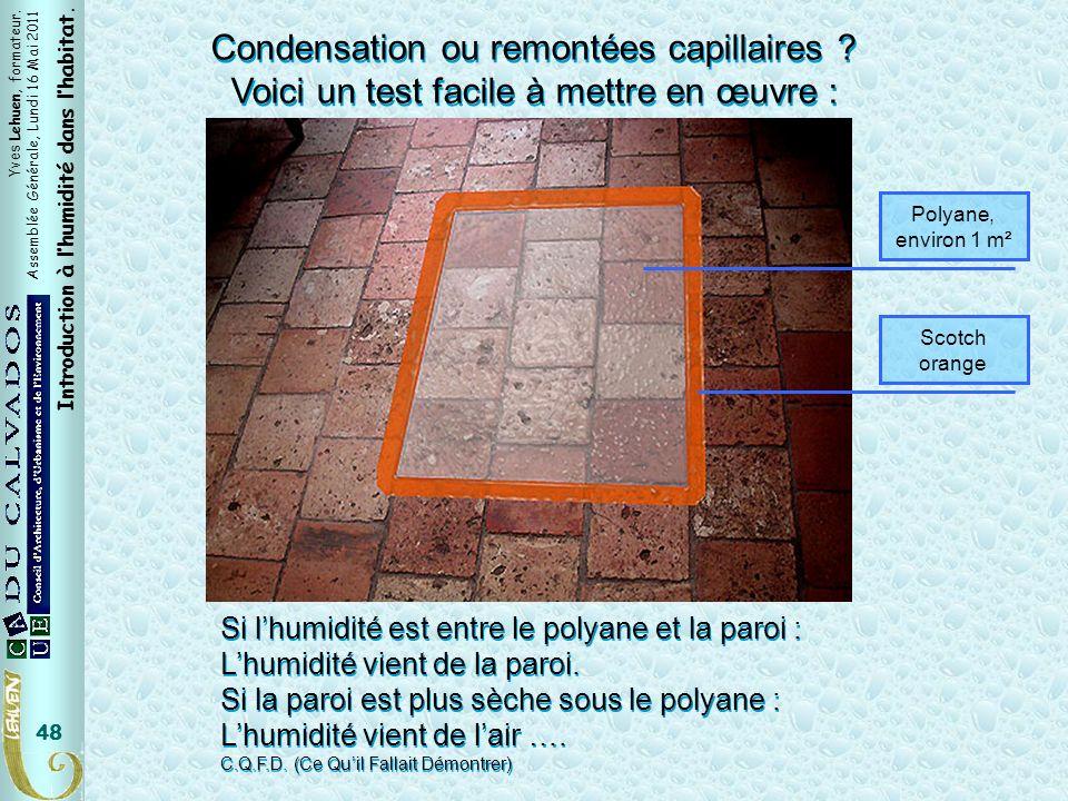 Yves Lehuen, formateur. Assemblée Générale, Lundi 16 Mai 2011 Introduction à lhumidité dans lhabitat. 48 Condensation ou remontées capillaires ? Voici