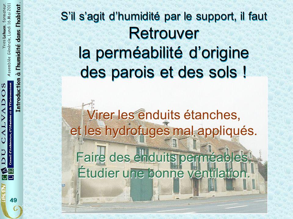 Yves Lehuen, formateur. Assemblée Générale, Lundi 16 Mai 2011 Introduction à lhumidité dans lhabitat. 49 Sil sagit dhumidité par le support, il faut R