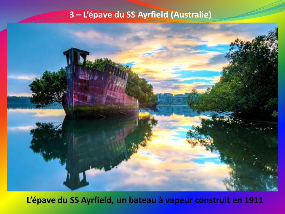 3 – Lépave du SS Ayrfield (Australie) Lépave du SS Ayrfield, un bateau à vapeur construit en 1911