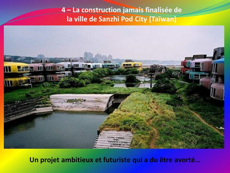 4 – La construction jamais finalisée de la ville de Sanzhi Pod City (Taïwan) Un projet ambitieux et futuriste qui a du être avorté…