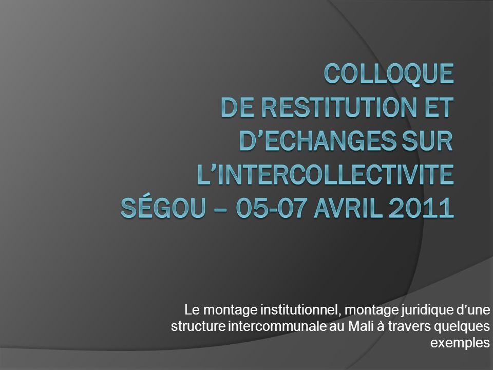 Le montage institutionnel, montage juridique d ' une structure intercommunale au Mali à travers quelques exemples