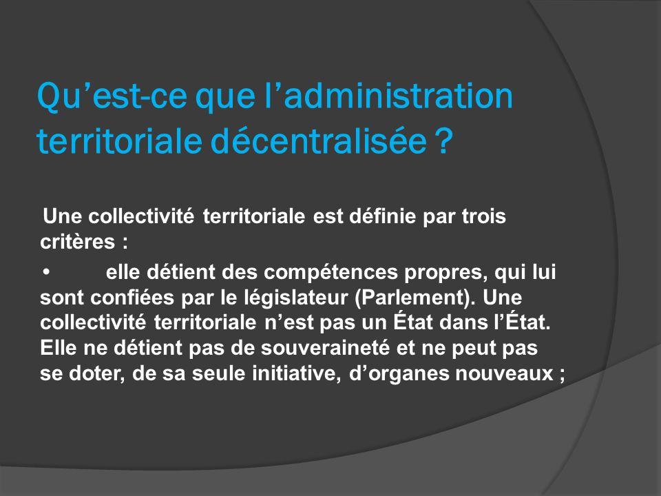 Quest-ce que ladministration territoriale décentralisée ? Une collectivité territoriale est définie par trois critères : elle détient des compétences