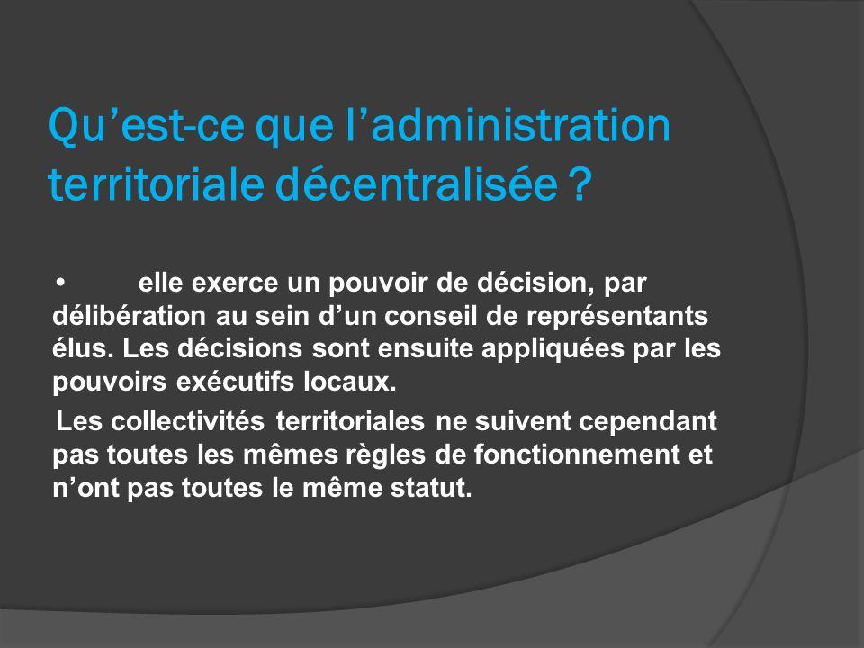 Quest-ce que ladministration territoriale décentralisée ? elle exerce un pouvoir de décision, par délibération au sein dun conseil de représentants él