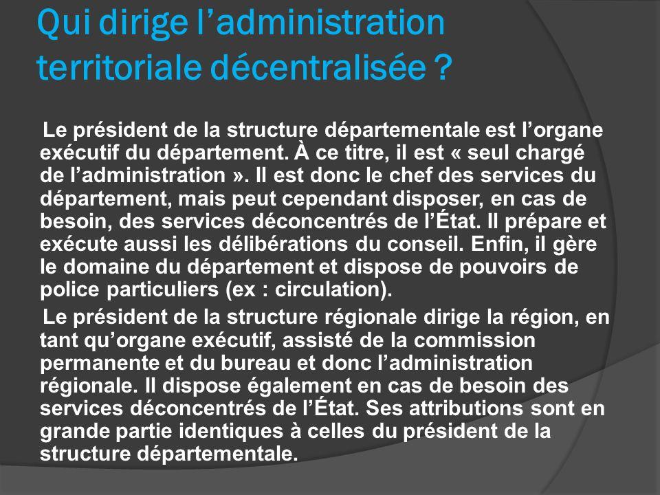 Qui dirige ladministration territoriale décentralisée ? Le président de la structure départementale est lorgane exécutif du département. À ce titre, i